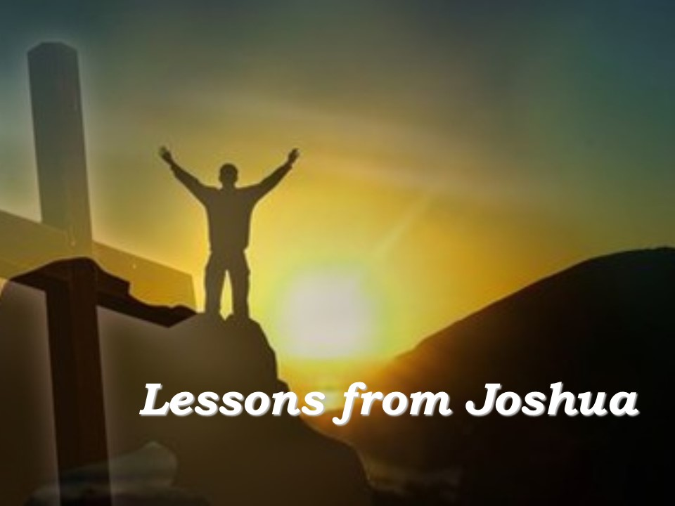 Picture of Man with arms raise on hill with cross with words Lessons from Joshua